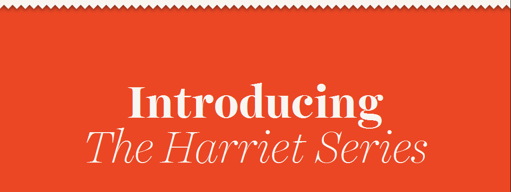 The Harriet Series